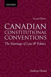 Book Canadian Constitutional Conventions: The Marriage of Law and Politics by Andrew Heard