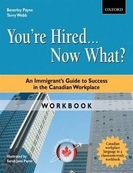 Book Youre Hired...Now What? Workbook: An Immigrants Guide to Success in the Canadian Workplace by Beverley Payne