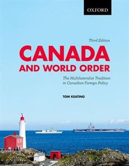 Book Canada and World Order: The Multilateralist Tradition in Canadian Foreign Policy by Tom Keating