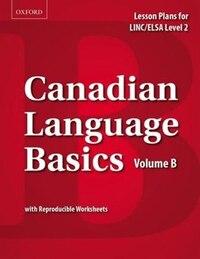 Canadian Language Basics Volume B: Lesson Plans for LINC/ELSA Level 2
