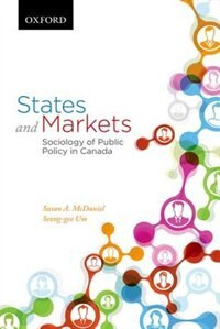 Book States and Markets: Sociology of Public Policy in Canada by Susan A. Mcdaniel