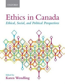 Book Ethics in Canada: Ethical, Social, and Political Perspectives by Karen Wendling