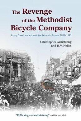 Book The Revenge of the Methodist Bicycle Company: Sunday Streetcars and Municipal Reform In Toronto… by Christopher Armstrong