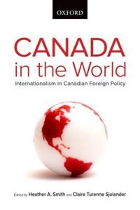 Book Canada in the World: Internationalism in Canadian Foreign Policy by Heather A. Smith