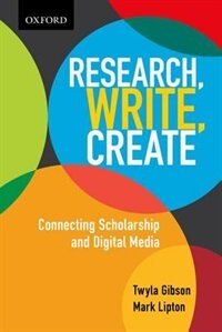 Book Research, Write, Create: Connecting Scholarship and Digital Media by Twyla Gibson