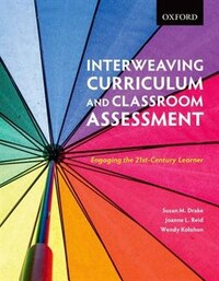 Interweaving Curriculum and Classroom Assessment: Engaging the 21st-Century Learner