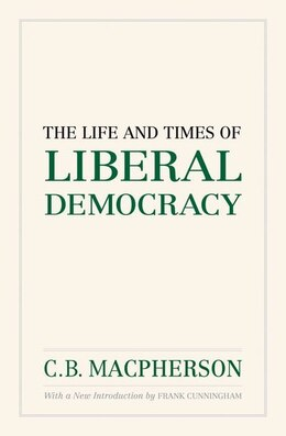 Book The Life and Times of Liberal Democracy by C.B. MacPherson