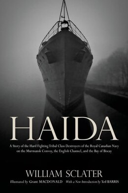 Book Haida: A Story of the Hard Fighting Tribal Class Destroyers of the Royal Canadian Navy on the… by William Sclater