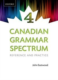 Canadian Grammar Spectrum 4: Reference and Practice