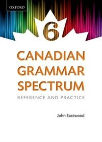 Canadian Grammar Spectrum 6: Reference and Practice