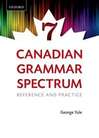 Canadian Grammar Spectrum 7: Reference and Practice