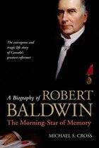 A Biography of Robert Baldwin: The Morning-Star of Memory