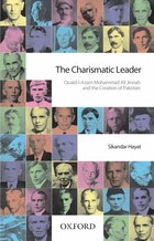 The Charismatic Leader: Quaid-i-Azam M. A. Jinnah and the Creation of Pakistan