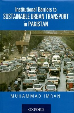Book Institutional Barriers to Sustainable Urban Transportation in Pakistan by Muhammad Imran