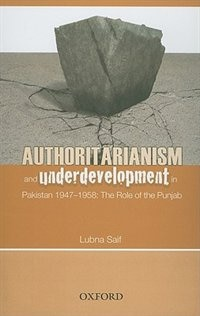 Book Authoritarianism and Underdevelopment: Pakistan (1947-58): The Role of Punjab by Lubna Saif