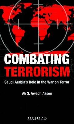 Book Combating Terrorism: Saudi Arabias Role in the War on Terror by Ali Saeed Awadh Asseri