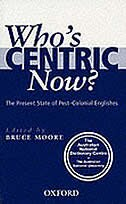 Book Whos Centric Now?: The Present State of Post-Colonial Englishes by Bruce Moore