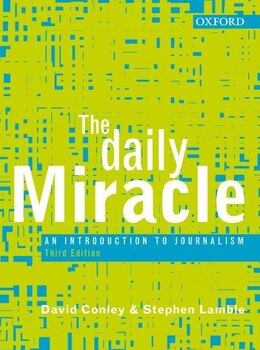 Book The Daily Miracle: An Introduction to Journalism by David Conley