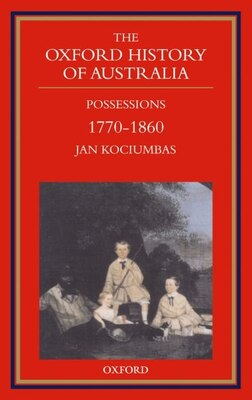 Book The Oxford History of Australia: Volume 2: 1770-1860. Possessions by Jan Kociumbas