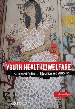 Book Youth Health and Welfare: The Cultural Politics of Education and Wellbeing by Johanna Wyn
