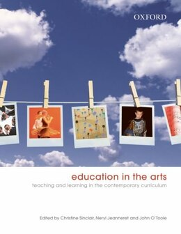 Book Education in the Arts: Principles and Practices For Teaching by Christine Sinclair