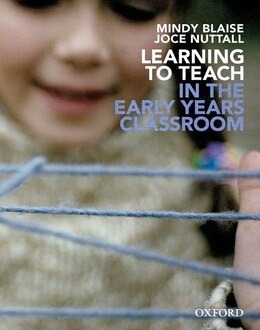 Book Learning to Teach in the Early Years Classroom by Mindy Blaise