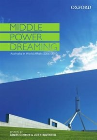 Middle Power Dreaming: Australia in World Affairs, 2006-2010