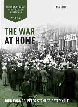 Book The War at Home: Volume IV: The Centenary History of Australia and the Great War by John Connor