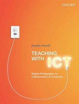 Book Teaching with ICT: Digital Pedagogies for Collaboration and Creativity by Jennifer Howell