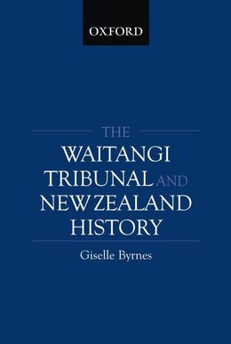 Book The Waitangi Tribunal And New Zealand History by Giselle Byrnes