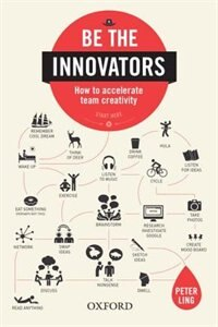 Book Be the Innovators: How to Accelerate Team Creativity by Peter Ling