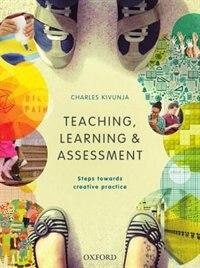 Book Teaching, Learning and Assessment: Steps towards Creative Practice by Charles Kivunja