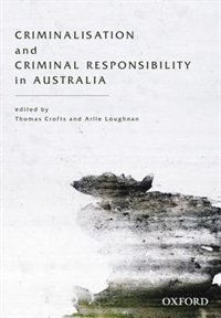 Book Criminalisation and Criminal Responsibility in Australia by Thomas Crofts