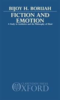 Book Fiction and Emotion: A Study in Aesthetics and the Philosophy of Mind by Bijoy H. Boruah