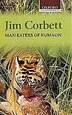 Man-Eaters of Kumaon by Jim Corbett