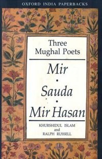 Book Three Mughal Poets: Mir, Sauda, Mir Hasan by Khurshidul Islam