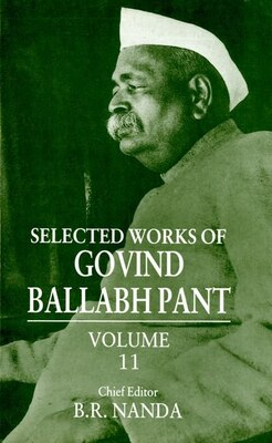 Book Selected Works of Govind Ballabh Pant: Volume 11 by Govind Ballabh Pant