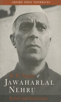 Jawaharlal Nehru: Rebel and Statesman