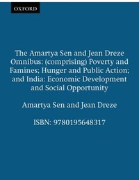 The Amartya Sen and Jean Dreze Omnibus: (comprising) Poverty and Famines; Hunger and Public Action…