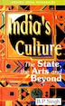 Indias Culture: The State, the Arts and Beyond by B. P. Singh