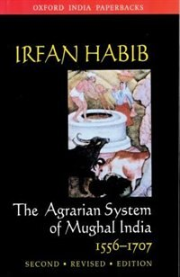 Book The Agrarian System of Mughal India 1556-1707 by Irfan Habib