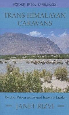 Book Trans-Himalayan Caravans: Merchant Princes and Peasant Traders in Ladakh by Janet Rizvi