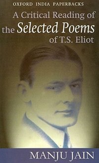 Book A Critical Reading of the Selected poems of T.S. Eliot by Manju Jain