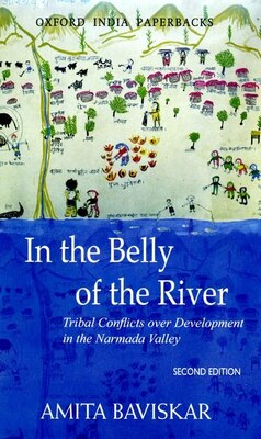 Book In the Belly of the River: Tribal Conflicts over Development in the Narmada Valley by Amita Baviskar