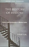 Book The History of History: Politics and Scholarship in Modern India by Vinay Lal