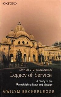 Book Swami Vivekanandas Legacy of Service: A Study of the Ramakrishna Math and Mission by Gwilym Beckerlegge