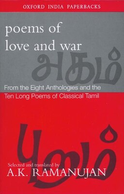 Book Poems of Love and War: From the Eight Anthologies and the Ten Long Poems of Classical Tamil by A. K. Ramanujan