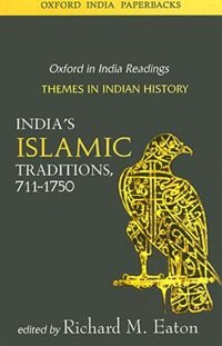 Book Indias Islamic Traditions, 711-1750: Themes in Indian History by Richard M. Eaton
