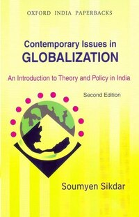 Contemporary Issues in Globalization: An Introduction to Theory and Policy in India