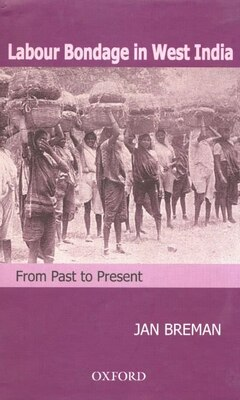 Book Labour Bondage in West India: From Past to Present by Jan Breman